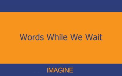 Words While We Wait – Imagine