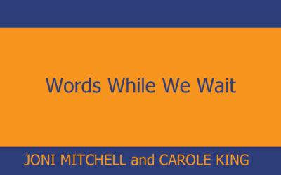Words While We Wait – Joni Mitchell and Carole King