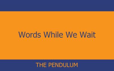 Words While We Wait – The Pendulum