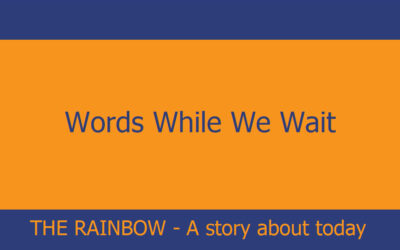 Words While We Wait – The Rainbow – A story about today